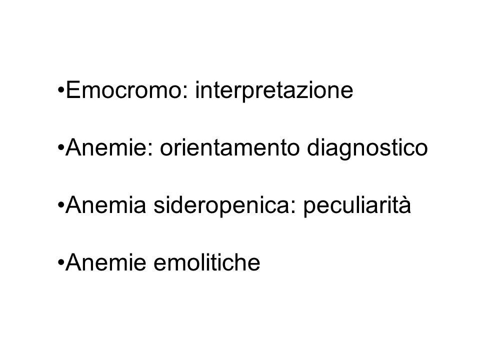 Emocromo: interpretazione Anemie: orientamento diagnostico Anemia sideropenica: peculiarità Anemie emolitiche