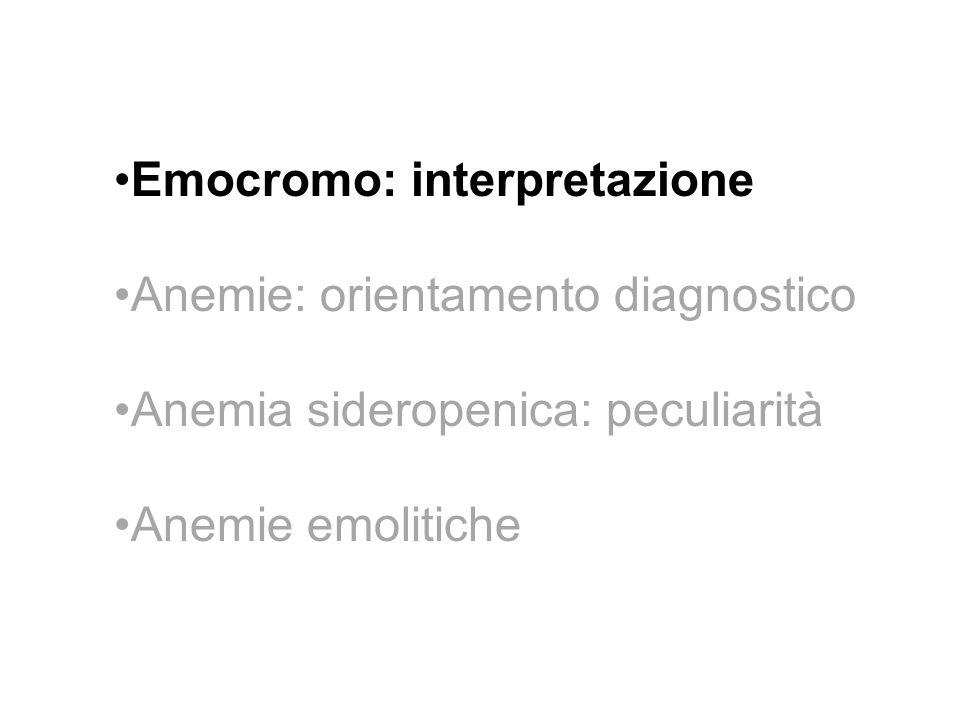 Hemorrage Chemotherapy Sideroblastic anemia Transfusion Cold agglutinins MyelofibrosisSpherocytosisFragmentation Immune hemolysis Hemoglobino- pathy Sickle/Hb C trait Hemoglobin H B12 deficiencyPreleukemiaEarly iron or folate deficiency Chronic disease S-b thalassemia Chronic disease Folate deficiency Aplastic anemia Mixed deficiency NormalIron deficiency Thalassemia trait RDW highRDW normalRDW highRDW normalRDW highRDW normal MCV highMCV normalMCV low Classificazione in base a MCV + RDW