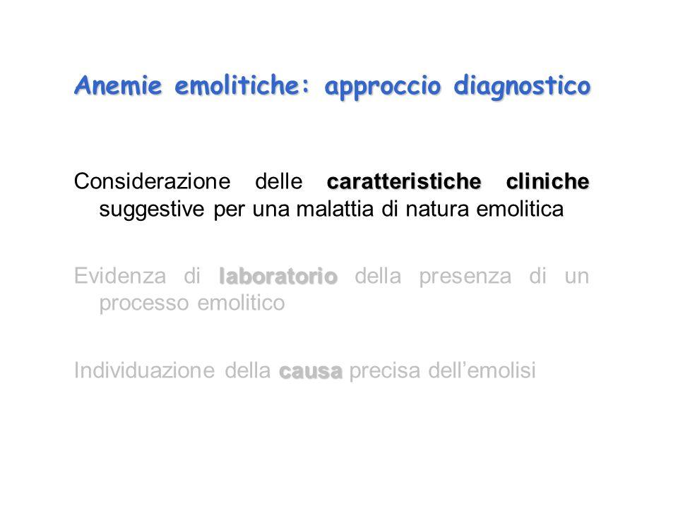 Anemie emolitiche: approccio diagnostico caratteristiche cliniche Considerazione delle caratteristiche cliniche suggestive per una malattia di natura