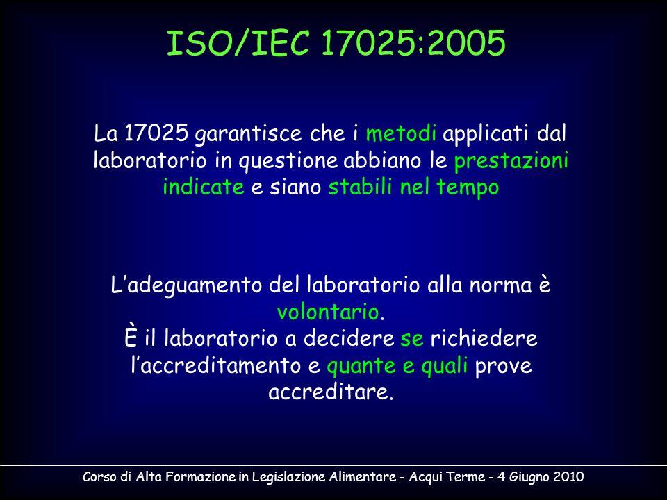 Corso di Alta Formazione in Legislazione Alimentare - Acqui Terme - 4 Giugno 2010 La 17025 garantisce che i metodi applicati dal laboratorio in questi