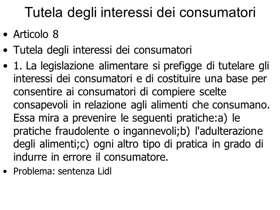 Tutela degli interessi dei consumatori Articolo 8 Tutela degli interessi dei consumatori 1. La legislazione alimentare si prefigge di tutelare gli int