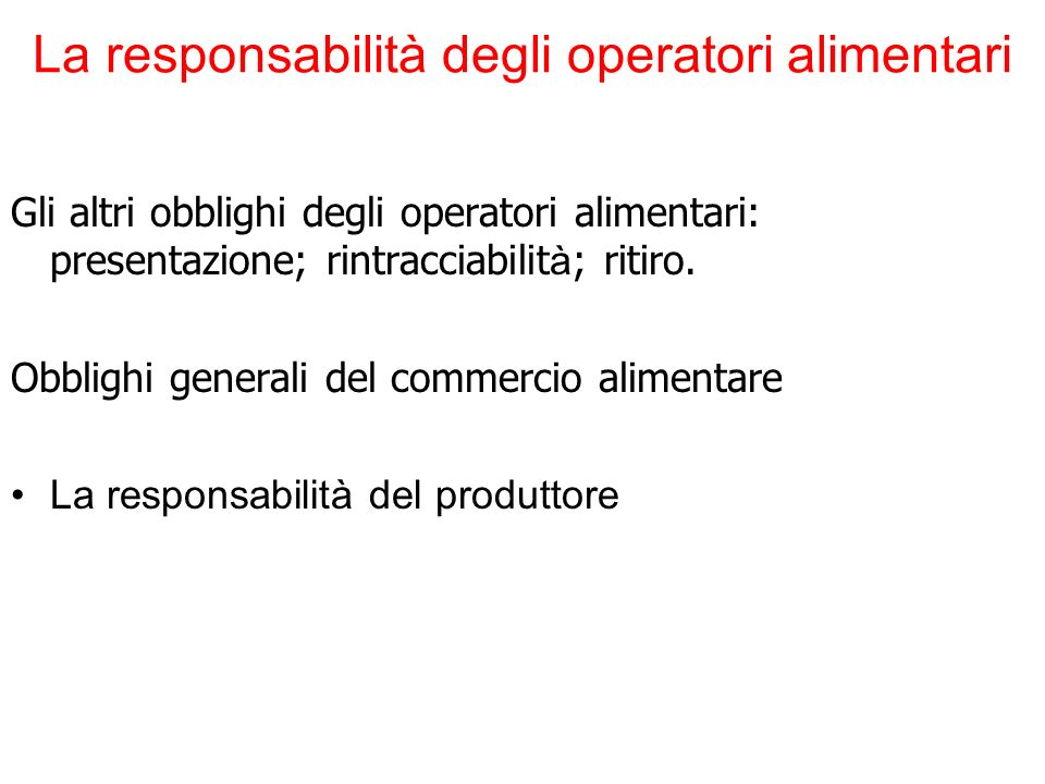 La responsabilità degli operatori alimentari Gli altri obblighi degli operatori alimentari: presentazione; rintracciabilit à ; ritiro. Obblighi genera