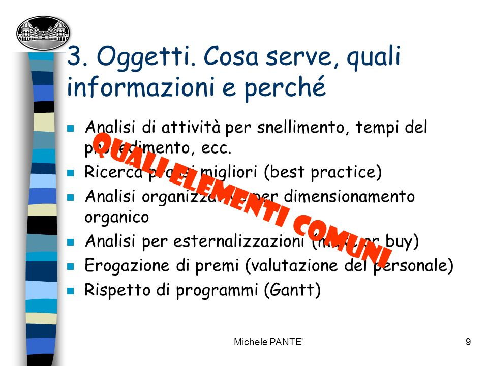 Michele PANTE 29 Farmacie comunali Fase 2: IDENTIFICAZIONE SCOPO (perché) n Capire le ragioni modalità di gestione ottimale e individuare criterio oggettivo per MBO