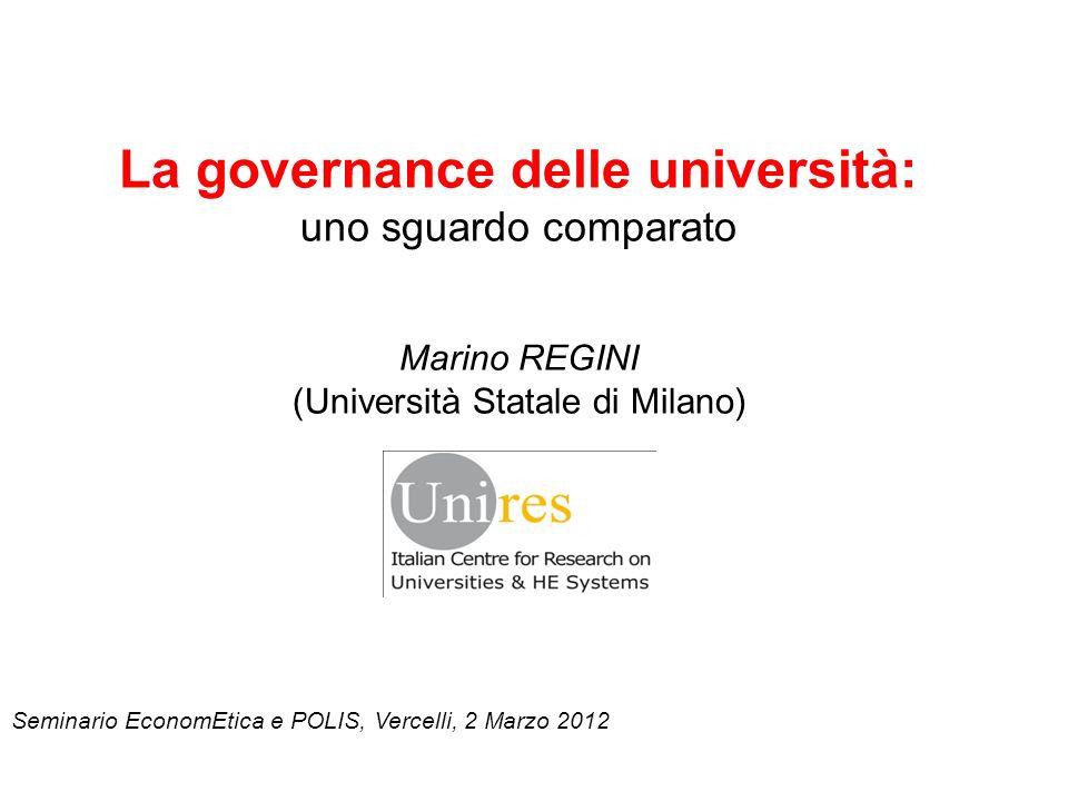 La governance delle università: uno sguardo comparato Marino REGINI (Università Statale di Milano) Seminario EconomEtica e POLIS, Vercelli, 2 Marzo 2012