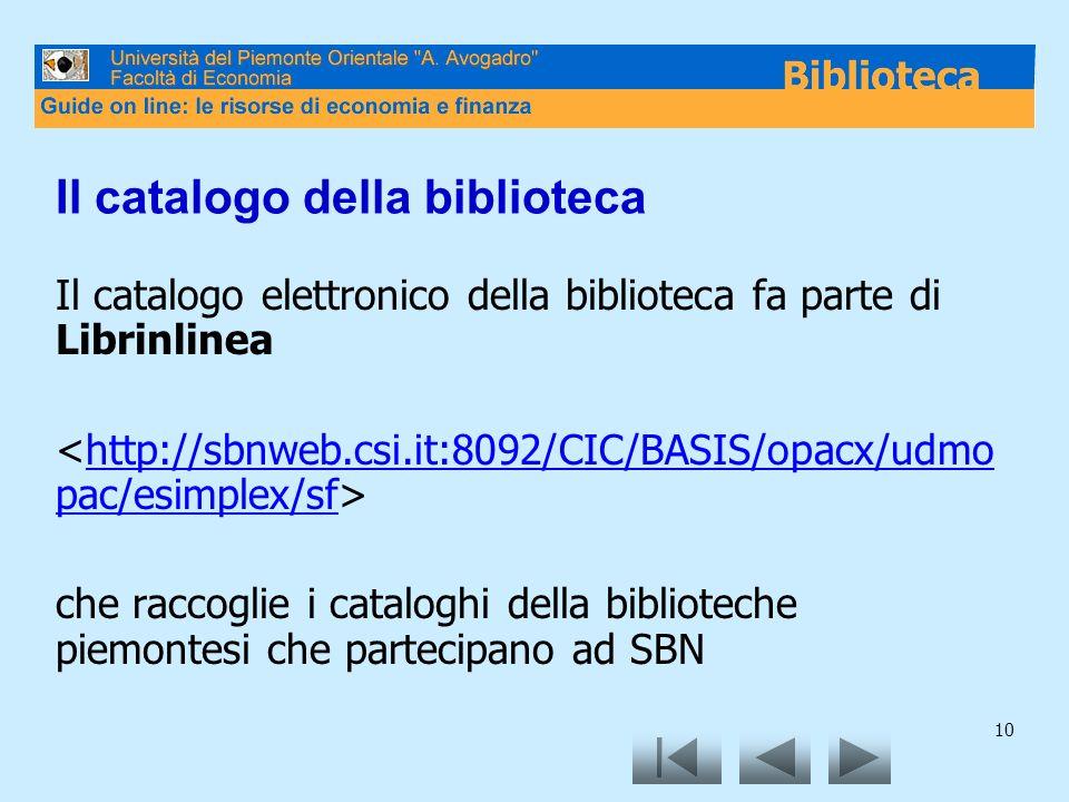 10 Il catalogo della biblioteca Il catalogo elettronico della biblioteca fa parte di Librinlinea http://sbnweb.csi.it:8092/CIC/BASIS/opacx/udmo pac/es