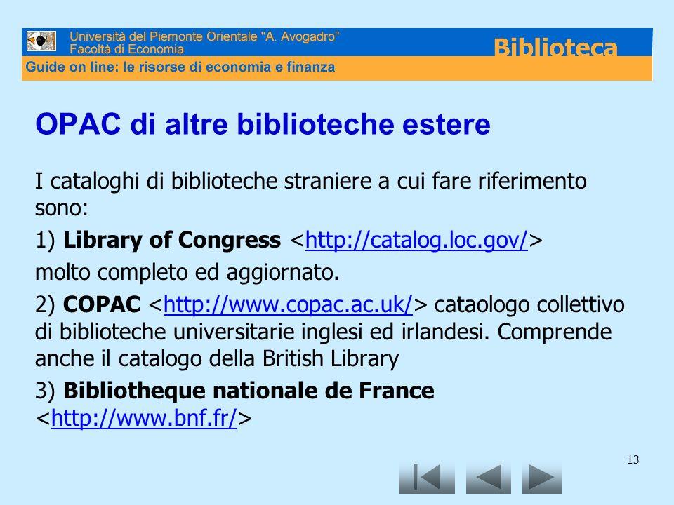 13 OPAC di altre biblioteche estere I cataloghi di biblioteche straniere a cui fare riferimento sono: 1) Library of Congress http://catalog.loc.gov/ molto completo ed aggiornato.