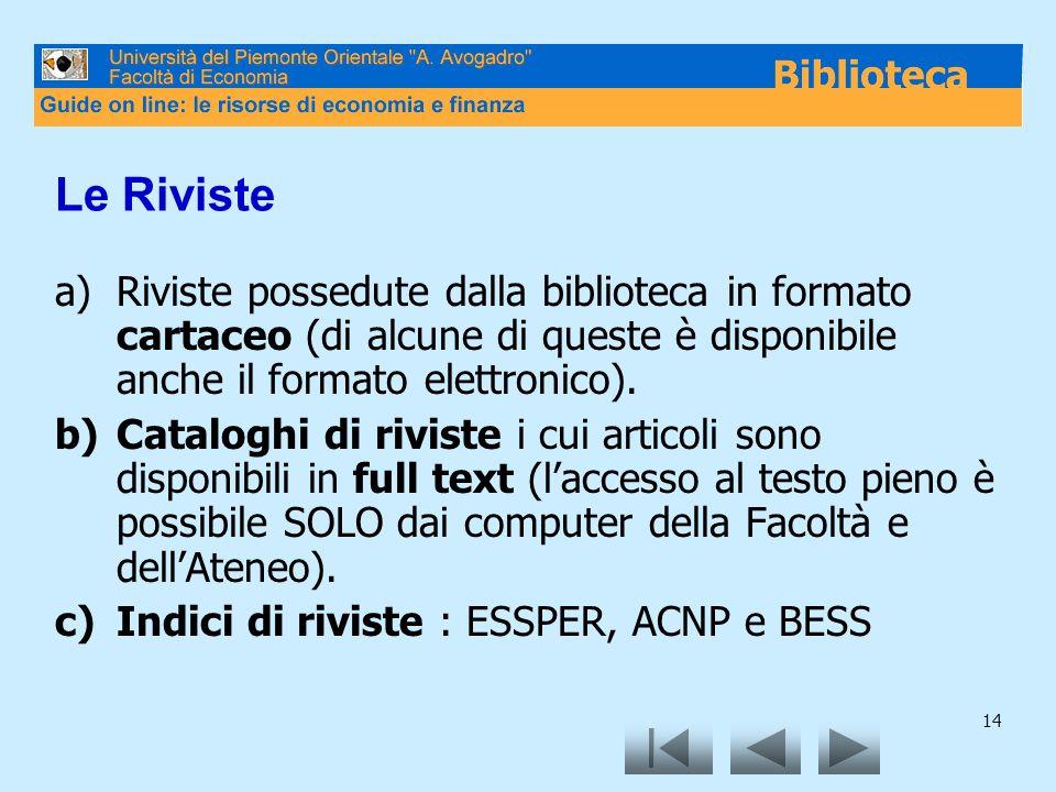 14 Le Riviste a)Riviste possedute dalla biblioteca in formato cartaceo (di alcune di queste è disponibile anche il formato elettronico). b)Cataloghi d