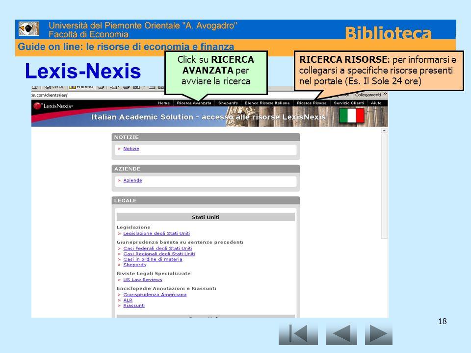 18 Lexis-Nexis Click su RICERCA AVANZATA per avviare la ricerca RICERCA RISORSE: per informarsi e collegarsi a specifiche risorse presenti nel portale (Es.