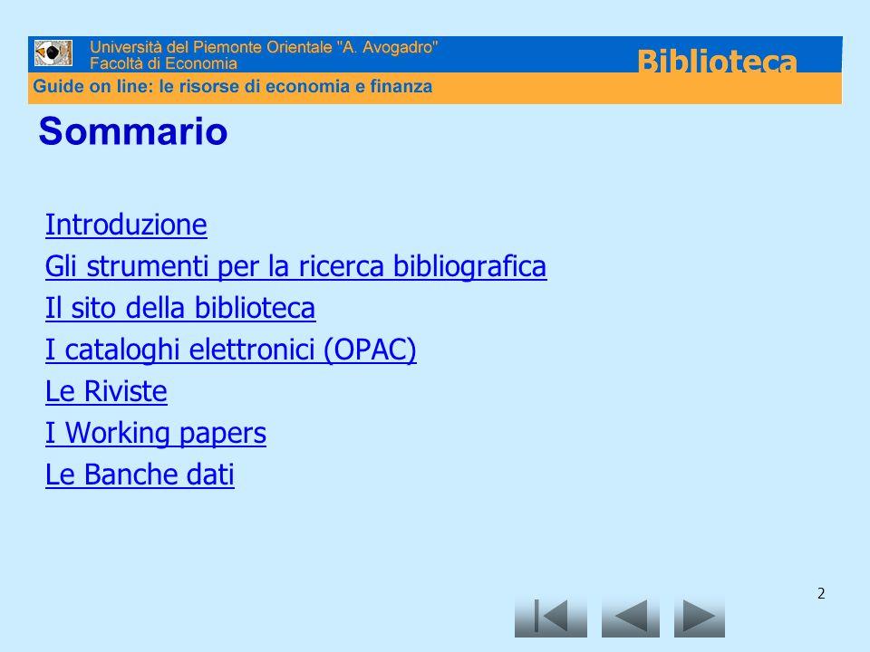 2 Sommario Introduzione Gli strumenti per la ricerca bibliografica Il sito della biblioteca I cataloghi elettronici (OPAC) Le Riviste I Working papers