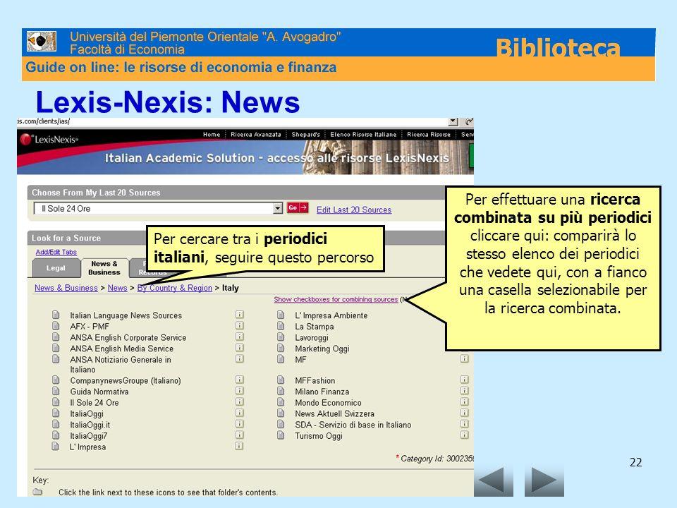22 Lexis-Nexis: News Per cercare tra i periodici italiani, seguire questo percorso Per effettuare una ricerca combinata su più periodici cliccare qui: comparirà lo stesso elenco dei periodici che vedete qui, con a fianco una casella selezionabile per la ricerca combinata.