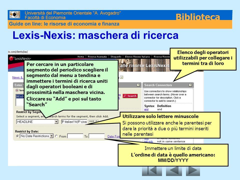 23 Lexis-Nexis: maschera di ricerca Per cercare in un particolare segmento del periodico scegliere il segmento dal menu a tendina e immettere i termini di ricerca uniti dagli operatori booleani e di prossimità nella maschera vicina.