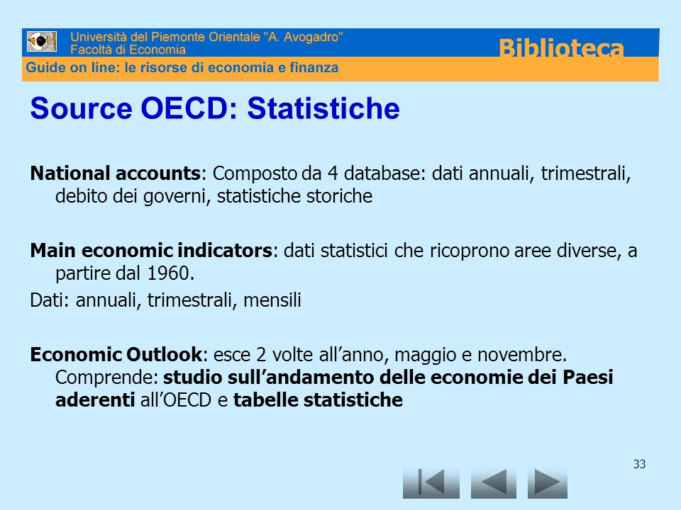 33 Source OECD: Statistiche National accounts: Composto da 4 database: dati annuali, trimestrali, debito dei governi, statistiche storiche Main econom