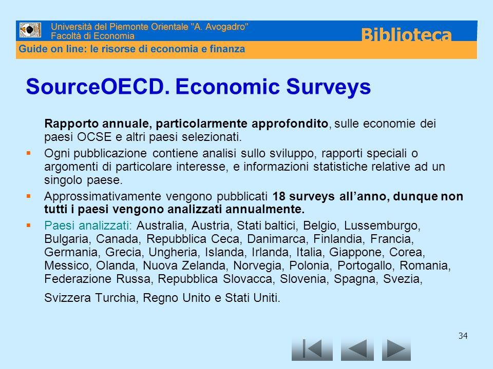 34 SourceOECD. Economic Surveys Rapporto annuale, particolarmente approfondito, sulle economie dei paesi OCSE e altri paesi selezionati. Ogni pubblica