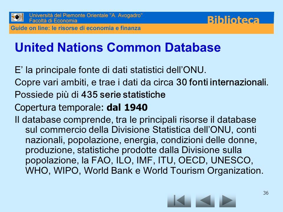 36 United Nations Common Database E la principale fonte di dati statistici dellONU. Copre vari ambiti, e trae i dati da circa 30 fonti internazionali.