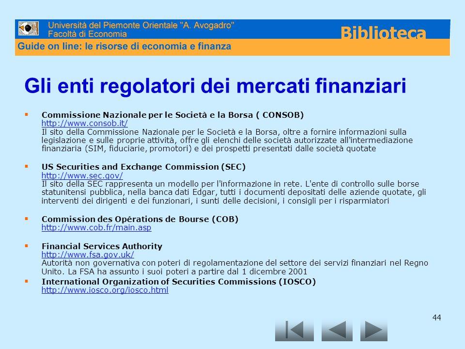 44 Gli enti regolatori dei mercati finanziari Commissione Nazionale per le Società e la Borsa ( CONSOB) http://www.consob.it/ Il sito della Commission