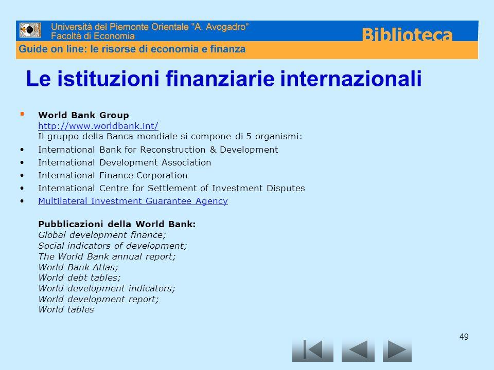 49 Le istituzioni finanziarie internazionali World Bank Group http://www.worldbank.int/ Il gruppo della Banca mondiale si compone di 5 organismi: http