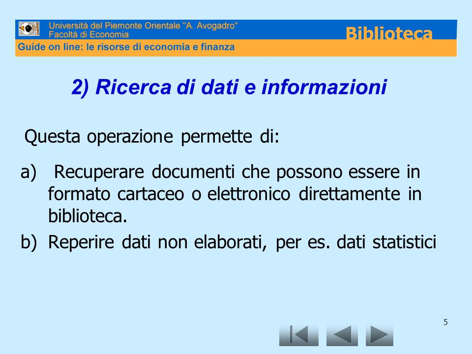 5 2) Ricerca di dati e informazioni a) Recuperare documenti che possono essere in formato cartaceo o elettronico direttamente in biblioteca. b)Reperir
