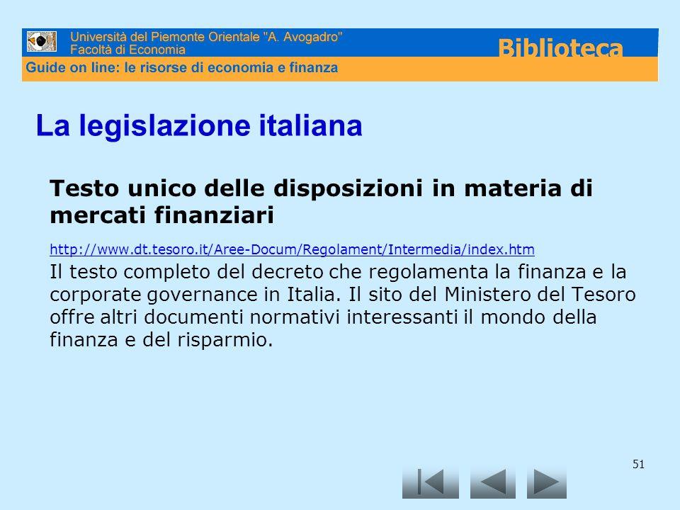 51 La legislazione italiana Testo unico delle disposizioni in materia di mercati finanziari http://www.dt.tesoro.it/Aree-Docum/Regolament/Intermedia/index.htm Il testo completo del decreto che regolamenta la finanza e la corporate governance in Italia.
