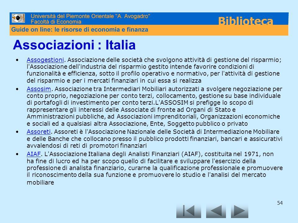 54 Associazioni : Italia Assogestioni. Associazione delle società che svolgono attività di gestione del risparmio; l'Associazione dell'industria del r