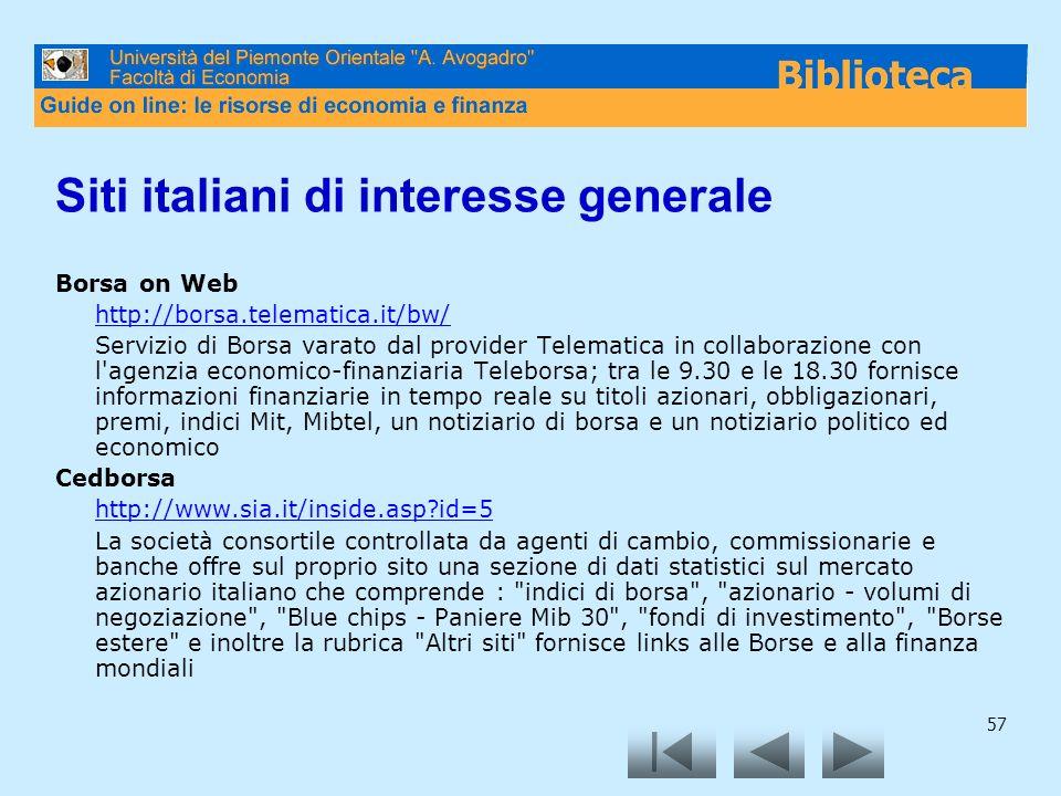 57 Siti italiani di interesse generale Borsa on Web http://borsa.telematica.it/bw/ Servizio di Borsa varato dal provider Telematica in collaborazione