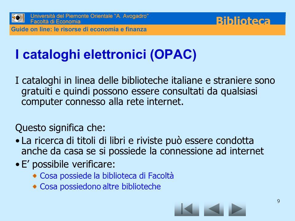 9 I cataloghi elettronici (OPAC) I cataloghi in linea delle biblioteche italiane e straniere sono gratuiti e quindi possono essere consultati da qualsiasi computer connesso alla rete internet.