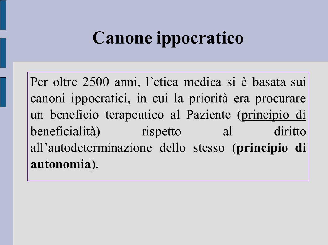 Canone ippocratico Per oltre 2500 anni, letica medica si è basata sui canoni ippocratici, in cui la priorità era procurare un beneficio terapeutico al