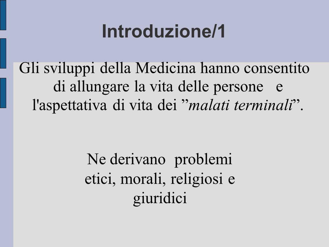 Introduzione/1 Gli sviluppi della Medicina hanno consentito di allungare la vita delle persone e l'aspettativa di vita dei malati terminali. Ne deriva