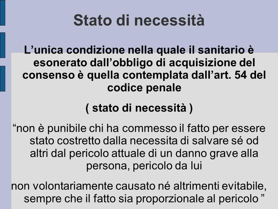 Stato di necessità Lunica condizione nella quale il sanitario è esonerato dallobbligo di acquisizione del consenso è quella contemplata dallart. 54 de