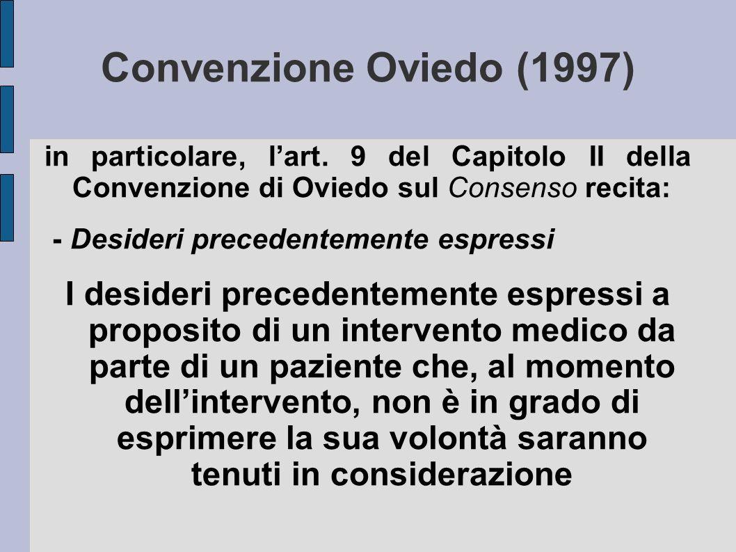 Convenzione Oviedo (1997) in particolare, lart. 9 del Capitolo II della Convenzione di Oviedo sul Consenso recita: - Desideri precedentemente espressi