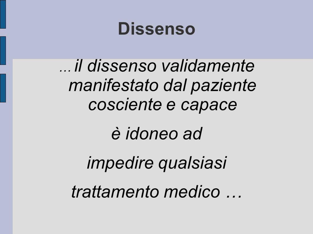 Dissenso … il dissenso validamente manifestato dal paziente cosciente e capace è idoneo ad impedire qualsiasi trattamento medico …