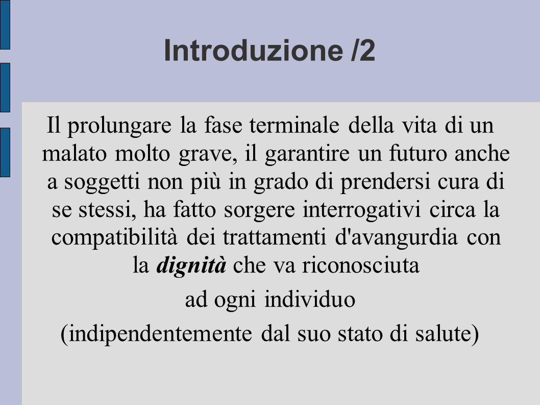 Introduzione /2 Il prolungare la fase terminale della vita di un malato molto grave, il garantire un futuro anche a soggetti non più in grado di prend
