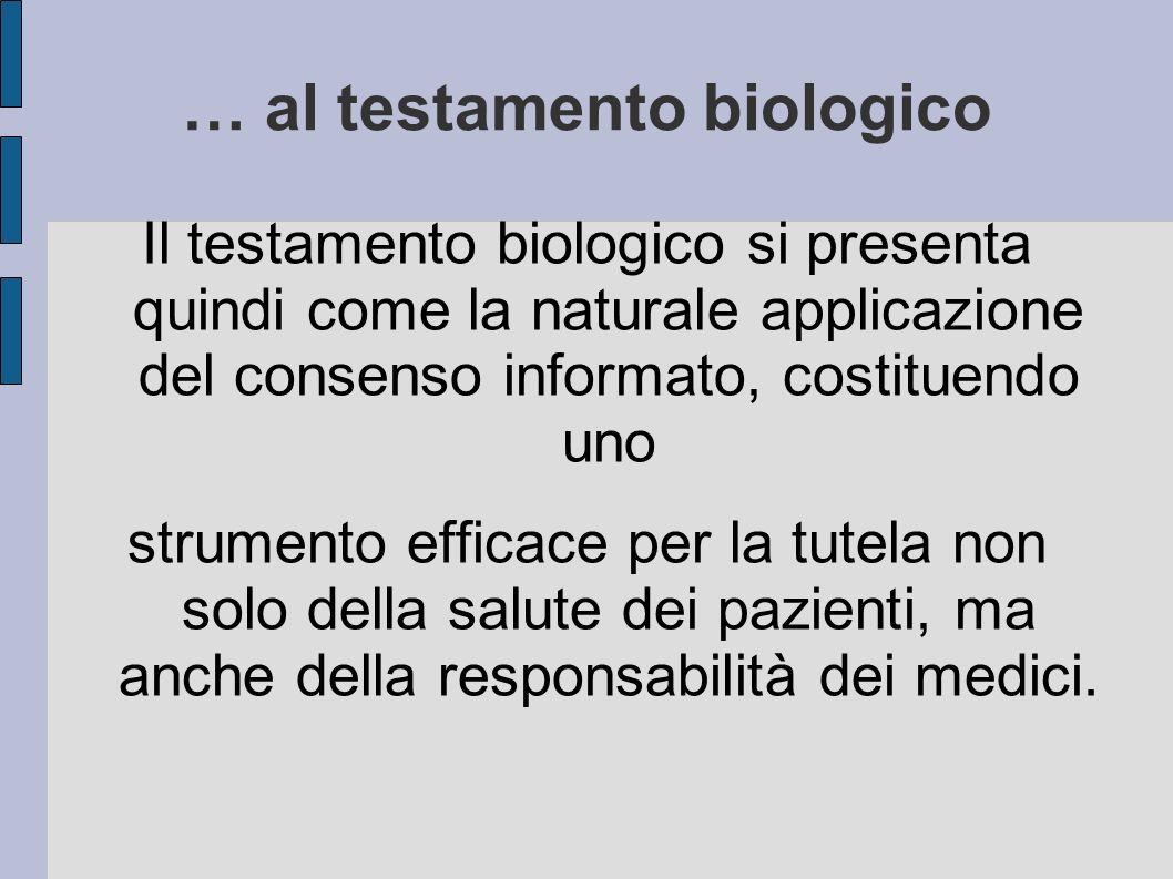 … al testamento biologico Il testamento biologico si presenta quindi come la naturale applicazione del consenso informato, costituendo uno strumento e