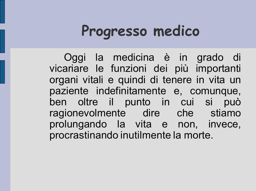 Progresso medico Oggi la medicina è in grado di vicariare le funzioni dei più importanti organi vitali e quindi di tenere in vita un paziente indefini