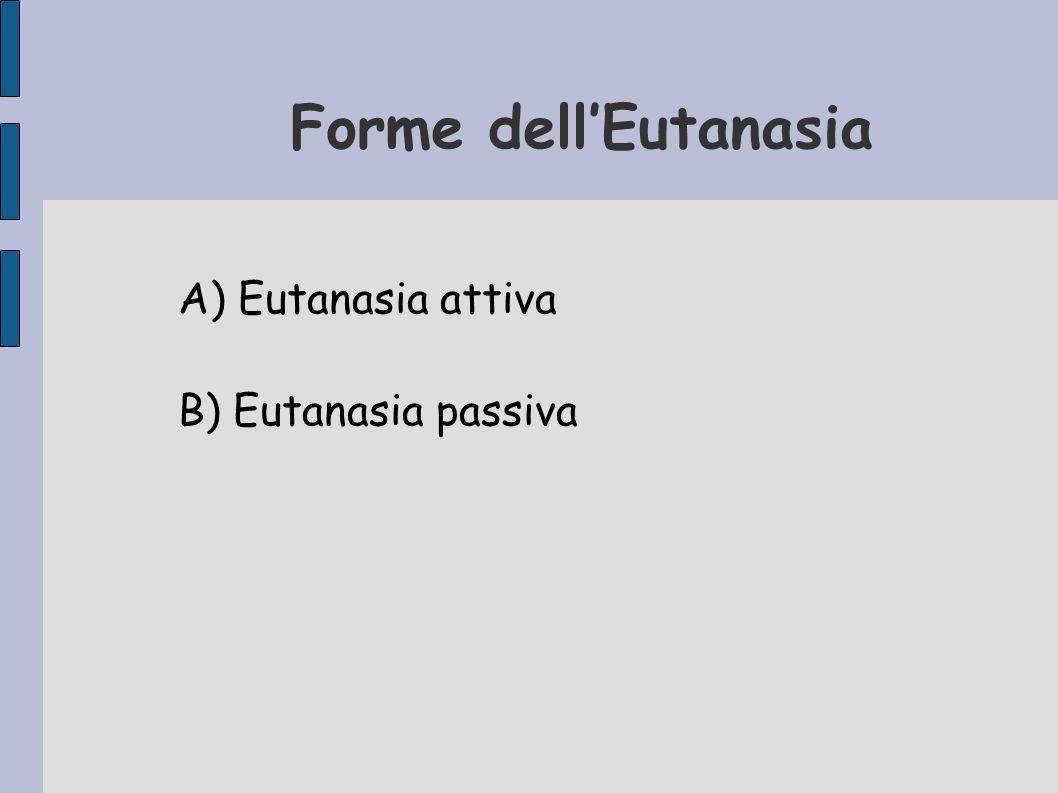 Forme dellEutanasia A) Eutanasia attiva B) Eutanasia passiva