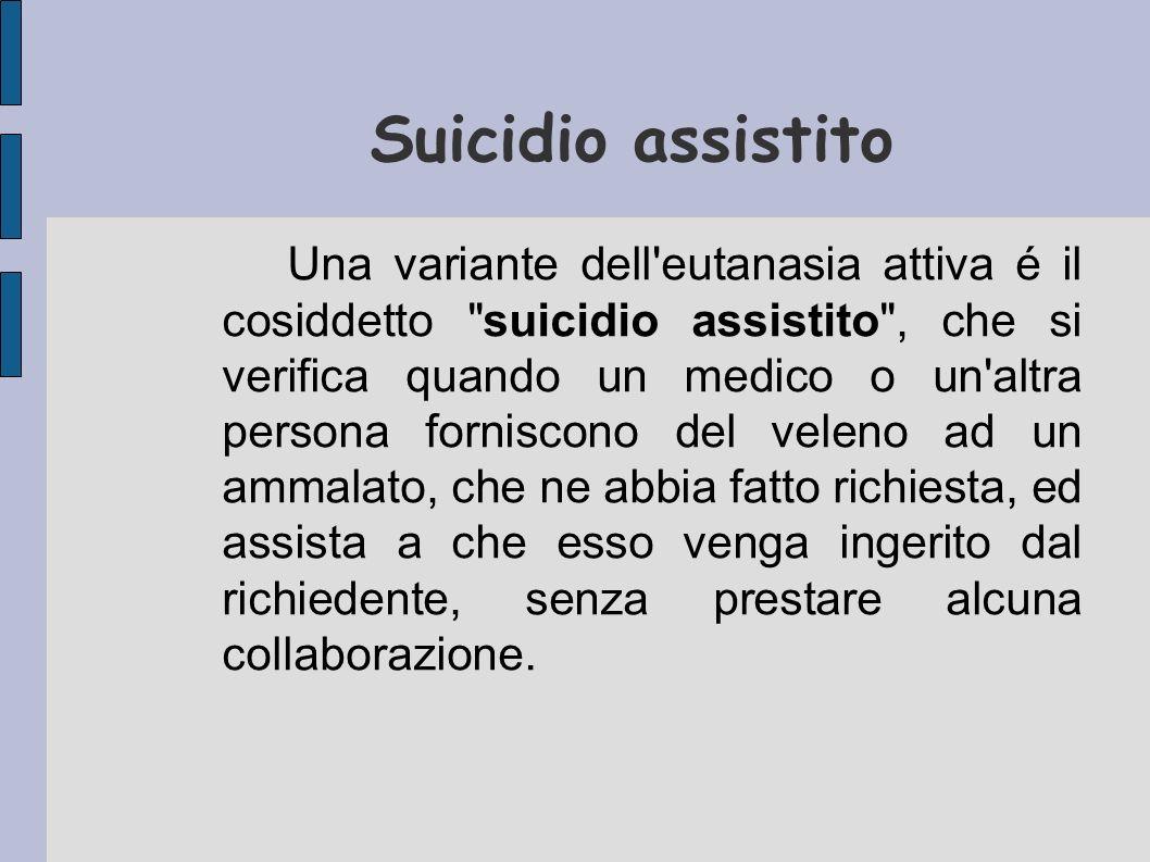 Suicidio assistito Una variante dell'eutanasia attiva é il cosiddetto
