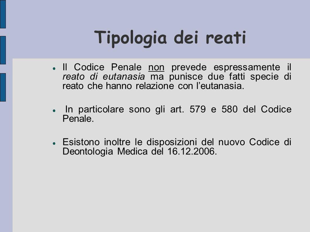 Tipologia dei reati Il Codice Penale non prevede espressamente il reato di eutanasia ma punisce due fatti specie di reato che hanno relazione con leut