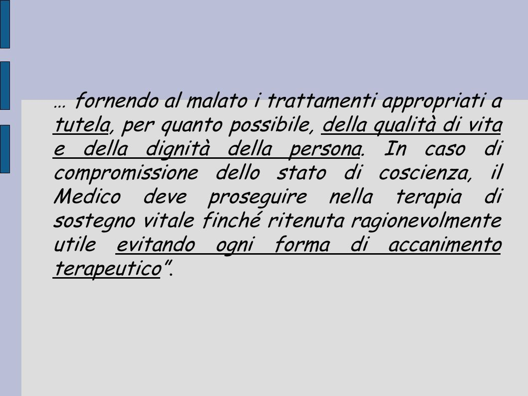 … fornendo al malato i trattamenti appropriati a tutela, per quanto possibile, della qualità di vita e della dignità della persona. In caso di comprom