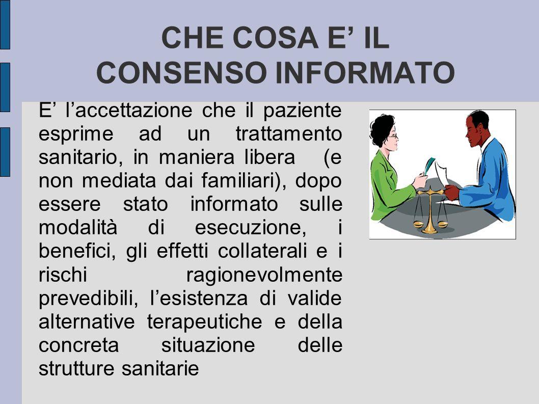CHE COSA E IL CONSENSO INFORMATO E laccettazione che il paziente esprime ad un trattamento sanitario, in maniera libera (e non mediata dai familiari),