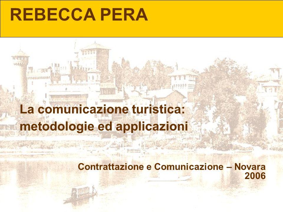 REBECCA PERA La comunicazione turistica: metodologie ed applicazioni Contrattazione e Comunicazione – Novara 2006