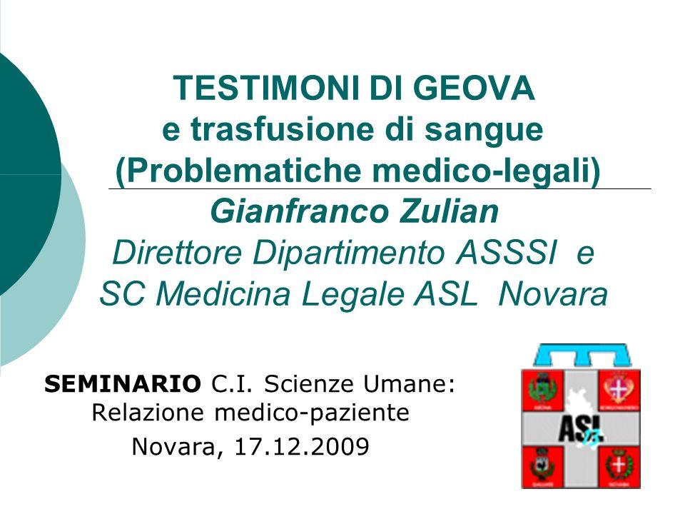 TESTIMONI DI GEOVA e trasfusione di sangue (Problematiche medico-legali) Gianfranco Zulian Direttore Dipartimento ASSSI e SC Medicina Legale ASL Novara SEMINARIO C.I.
