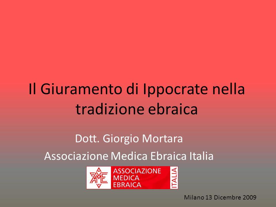 Il Giuramento di Ippocrate nella tradizione ebraica Dott. Giorgio Mortara Associazione Medica Ebraica Italia Milano 13 Dicembre 2009