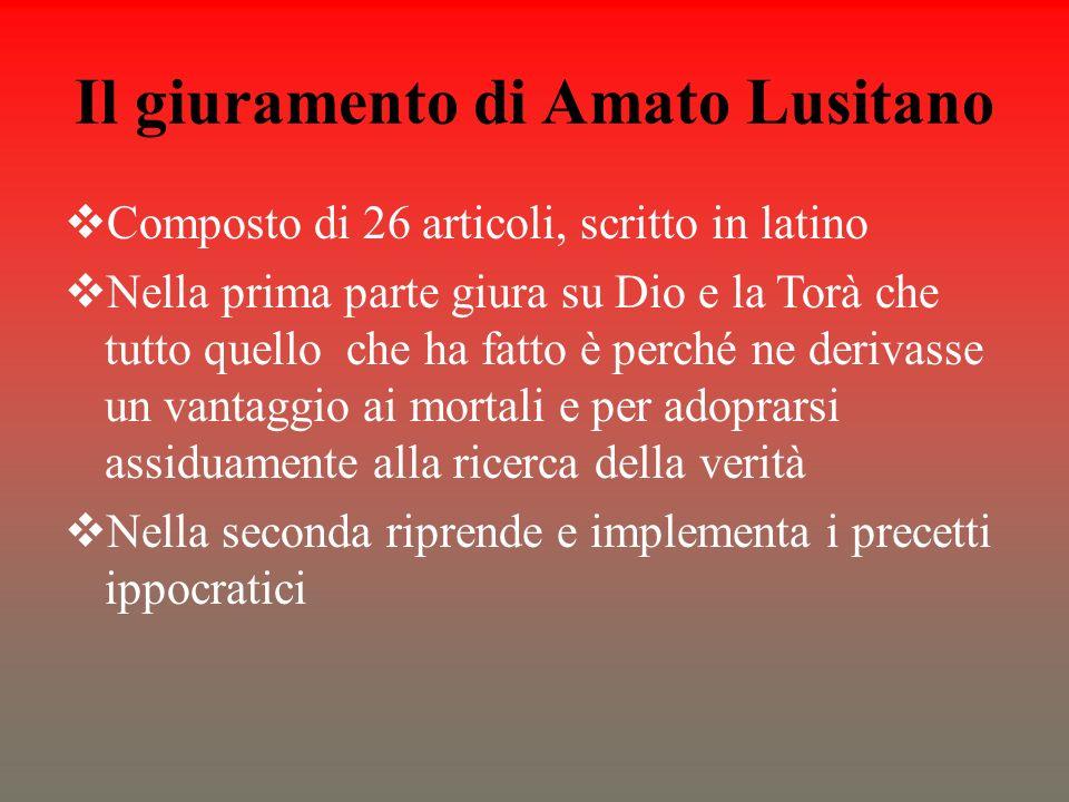 Il giuramento di Amato Lusitano Composto di 26 articoli, scritto in latino Nella prima parte giura su Dio e la Torà che tutto quello che ha fatto è pe