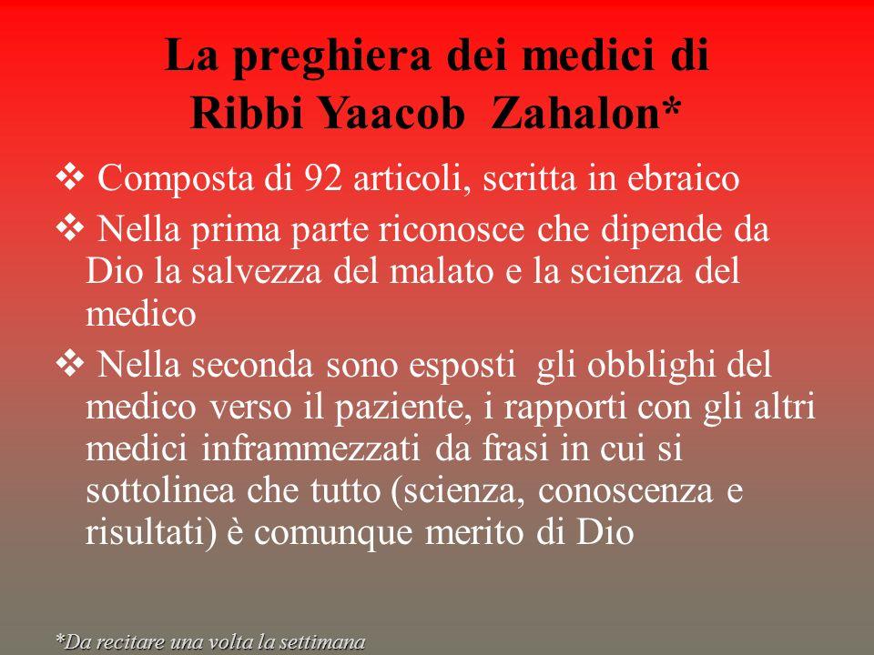 La preghiera dei medici di Ribbi Yaacob Zahalon* Composta di 92 articoli, scritta in ebraico Nella prima parte riconosce che dipende da Dio la salvezz