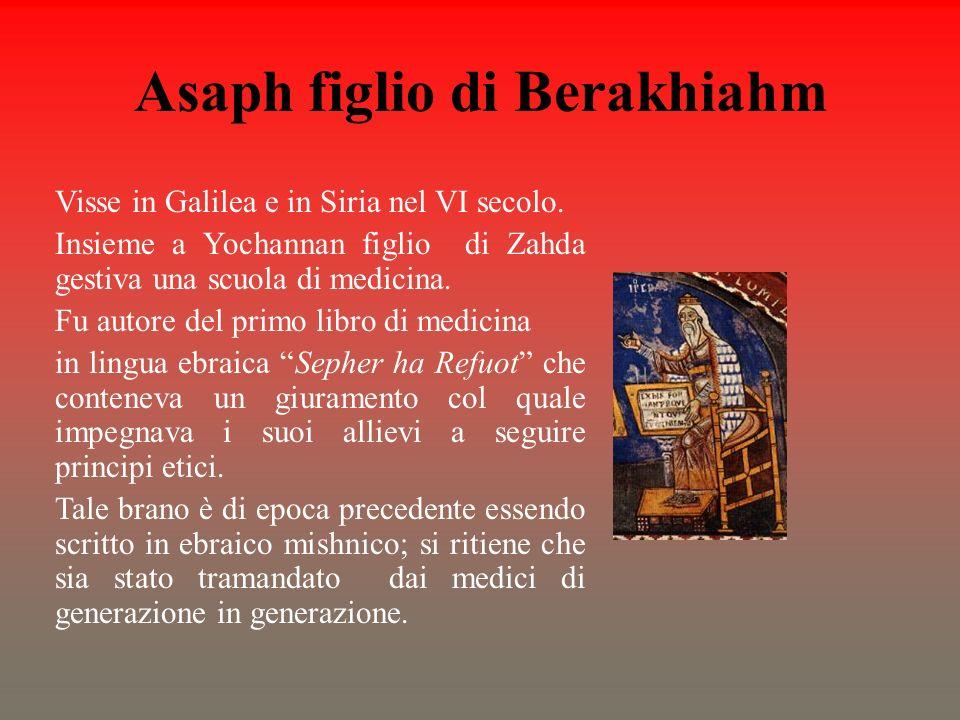 Asaph figlio di Berakhiahm Visse in Galilea e in Siria nel VI secolo. Insieme a Yochannan figlio di Zahda gestiva una scuola di medicina. Fu autore de