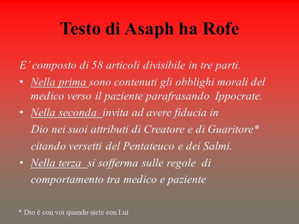Testo di Asaph ha Rofe E composto di 58 articoli divisibile in tre parti. Nella prima sono contenuti gli obblighi morali del medico verso il paziente