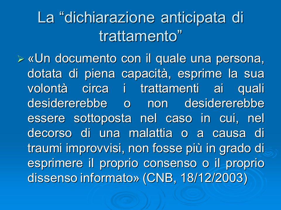 La dichiarazione anticipata di trattamento «Un documento con il quale una persona, dotata di piena capacità, esprime la sua volontà circa i trattament