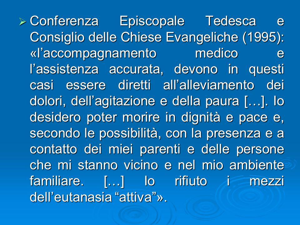Conferenza Episcopale Tedesca e Consiglio delle Chiese Evangeliche (1995): «laccompagnamento medico e lassistenza accurata, devono in questi casi essere diretti allalleviamento dei dolori, dellagitazione e della paura […].