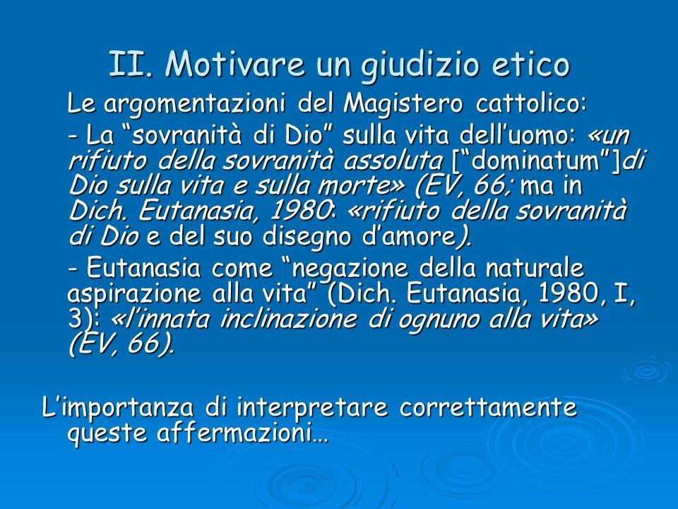 II. Motivare un giudizio etico Le argomentazioni del Magistero cattolico: - La sovranità di Dio sulla vita delluomo: «un rifiuto della sovranità assol