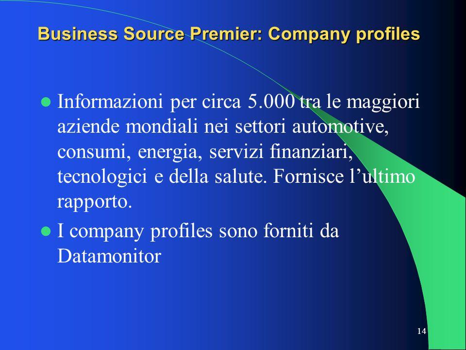 14 Business Source Premier: Company profiles Informazioni per circa 5.000 tra le maggiori aziende mondiali nei settori automotive, consumi, energia, s