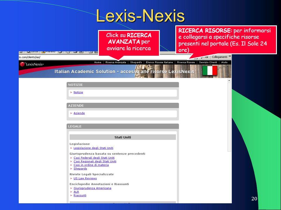 20 Lexis-Nexis Click su RICERCA AVANZATA per avviare la ricerca RICERCA RISORSE: per informarsi e collegarsi a specifiche risorse presenti nel portale